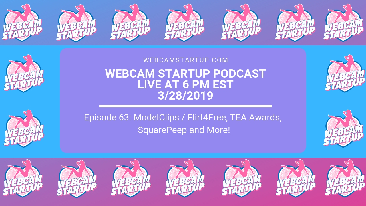 Podcast 63: ModelClips / Flirt4Free, TEA Awards, SquarePeep and More!