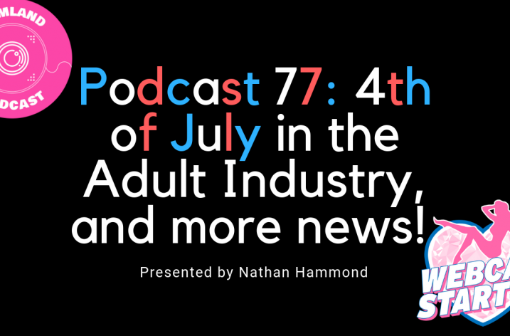 Podcast 77: 4th of July Special! (Plus Camming News!)