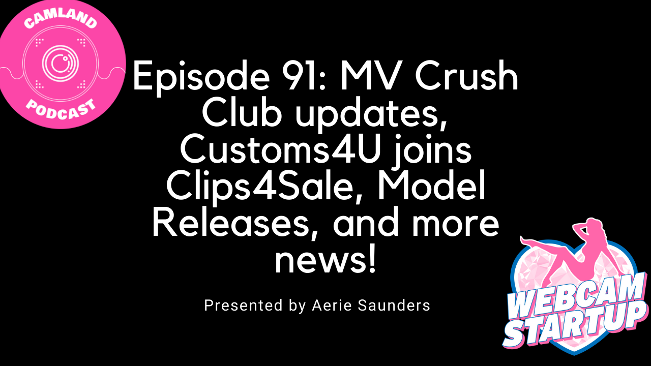 Podcast 91: MV Crush Club Updates, Customs4U Joins Clips4Sale, Model Releases, and more!