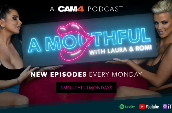 Cam4's New Podcast: A Mouthful with Laura & Romi