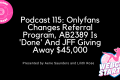 Podcast 115: Onlyfans Changes Referral Program, AB2389 Is 'Done' And JFF Giving Away $45,000