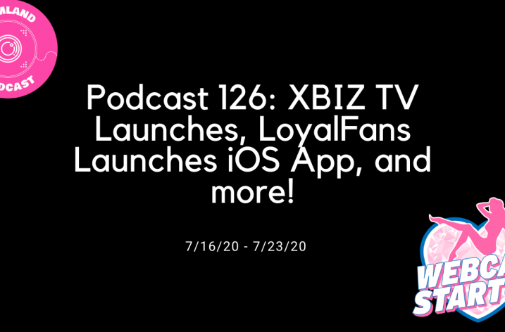 Podcast 126: XBIZ TV Launches, LoyalFans Launches iOS App, and more!